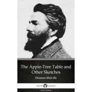 The Apple-Tree Table and Other Sketches by Herman Melville - Delphi Classics (Illustrated) - eBook