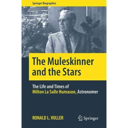 The Muleskinner And The Stars  The Life And Times Of Milton La Salle Humason  Astronomer