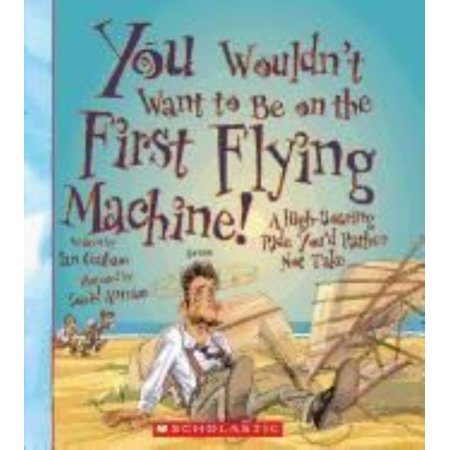 You Wouldn't Want to Be on the First Flying Machine!: A High-Soaring Ride You'd Rather Not Take