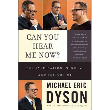 Can You Hear Me Now?: The Inspiration, Wisdom, and Insight of Michael Eric Dyson by