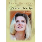 Memories of the Light : A Story of Spiritual Existence Before Physical Birth