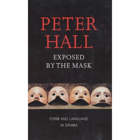 Exposed by the Mask : Form and Language in Drama