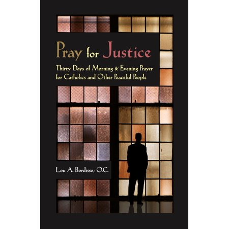 Pray for Justice: Thirty Days of Morning & Evening Prayer for Catholics and Other Peaceful People -