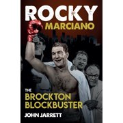 Rocky Marciano : The Brockton Blockbuster