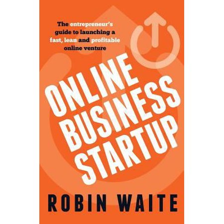 Online Business Startup   The Entrepreneurs Guide To Launching A Fast  Lean And Profitable Online Venture
