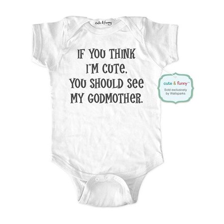 f49a06187 If you think I'm cute, you should see my Godmother - wallsparks cute &  funny Brand - baby ...