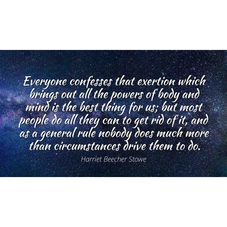 Harriet Beecher Stowe - Famous Quotes Laminated POSTER PRINT 24x20 - Everyone confesses that exertion which brings out all the powers of body and mind is the best thing for us; but most people do (Best Things To Bring On A Cruise)