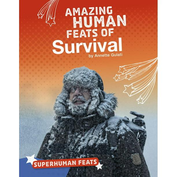 Superhuman Feats: Amazing Human Feats Of Survival