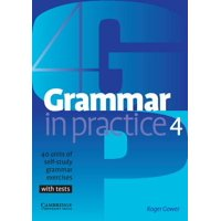 Grammar in Practice 4 : 40 Units of Self-Study Grammar Exercises, with Tests