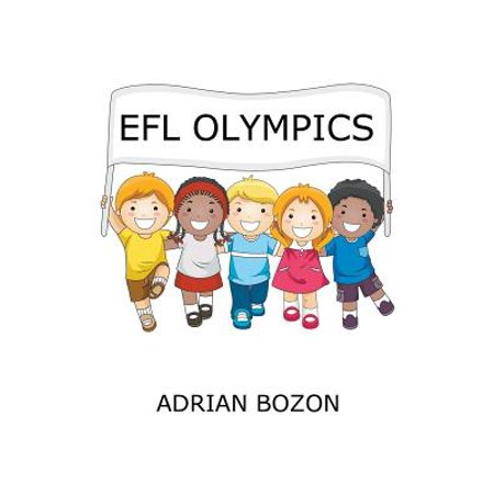 Efl Olympics : Exciting Games, Activities and Ideas for Teaching ESL and Efl Classes and English Camps to Children and Young - Olympic Craft Ideas