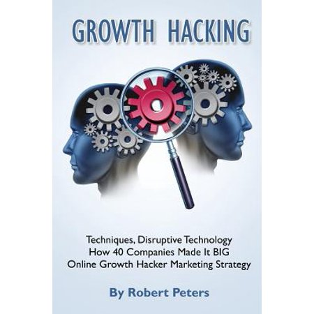 Growth Hacking Techniques, Disruptive Technology - How 40 Companies Made It