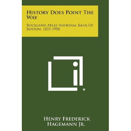 History Does Point The Way  Rockland Atlas National Bank Of Boston  1833 1958
