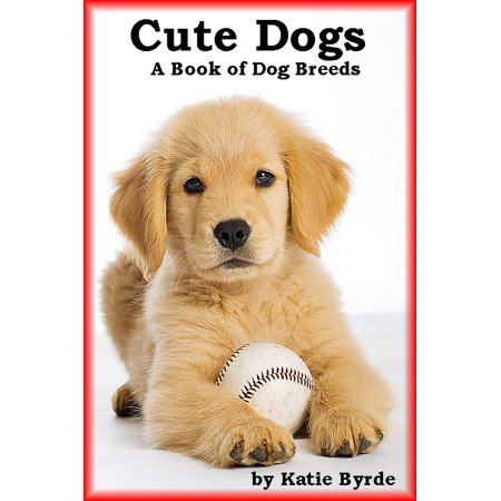 Cute Dogs A Book of Dog Breeds - eBook (Cute Dog Breeds)