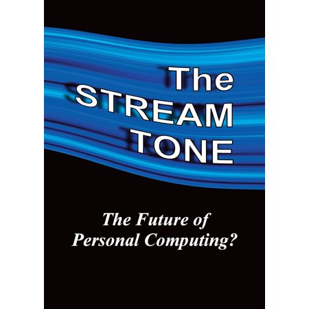 The STREAM TONE: The Future of Personal Computing? - eBook ()