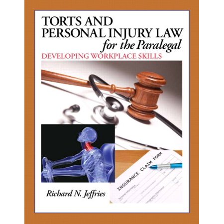 Torts and Personal Injury Law for the Paralegal: Developing Workplace Skills by Richard