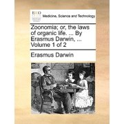 Zoonomia; Or, the Laws of Organic Life. ... by Erasmus Darwin, ... Volume 1 of 2
