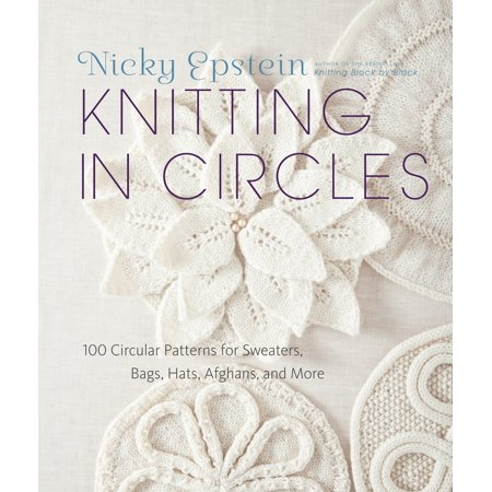Knitting in Circles : 100 Circular Patterns for Sweaters, Bags, Hats, Afghans, and More (Bag Knitting Pattern)