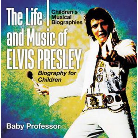 The Life and Music of Elvis Presley - Biography for Children | Children's Musical Biographies - eBook (Life Size Elvis)