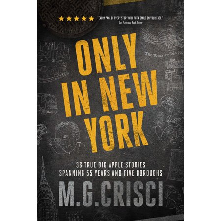 Only in New York. 36 true Big Apple stories spanning 55 years and five boroughs (First Edition 2019) -