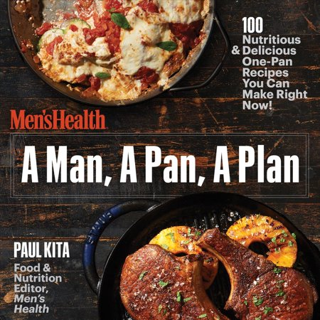 A Man  A Pan  A Plan  100 Delicious And Nutritious One Pan Recipes You Can Make Right Now