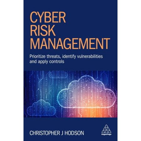 Cyber Risk Management : Prioritize Threats, Identify Vulnerabilities and Apply (Identify Risk And Apply Risk Management Processes)