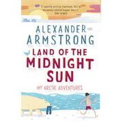 Land of the Midnight Sun : My Arctic Adventures