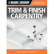 Black & Decker Trim & Finish Carpentry: Tips & Techniques from the Pros - eBook