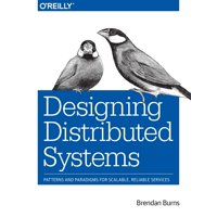 Designing Distributed Systems : Patterns and Paradigms for Scalable, Reliable Services