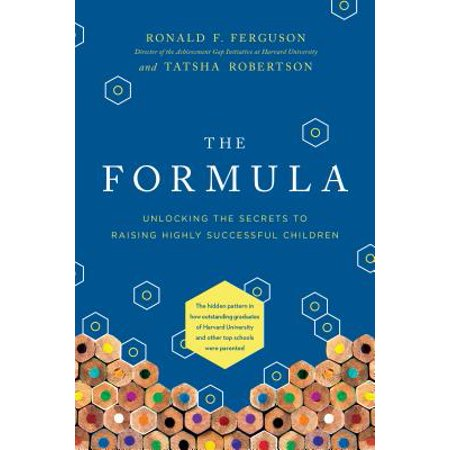 The Formula : Unlocking the Secrets to Raising Highly Successful