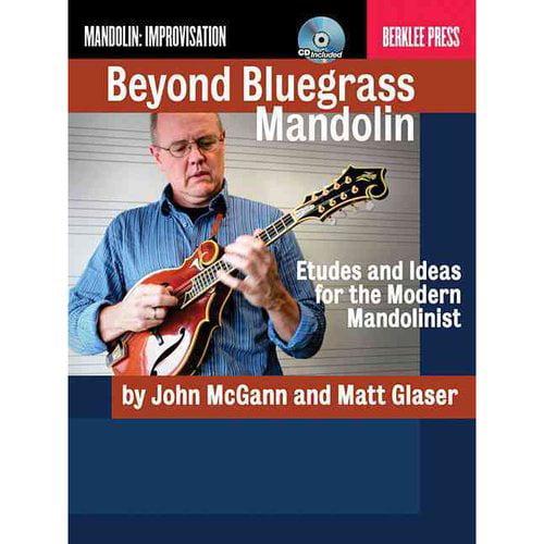 Beyond Bluegrass Mandolin: Etudes and Ideas for the Modern Mandolinist by