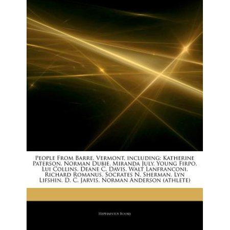 Articles on People from Barre, Vermont, Including: Katherine Paterson, Norman Dubie, Miranda July, Young... by