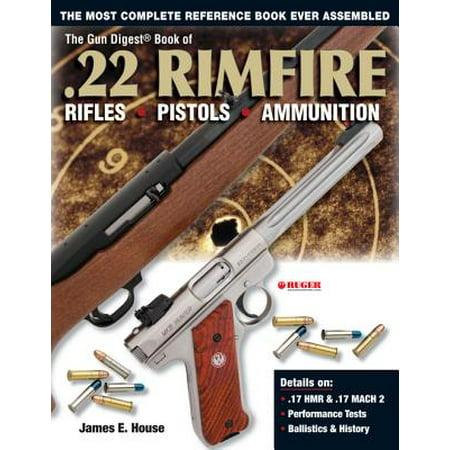 The Gun Digest Book of .22 Rimfire : Rifles-Pistols-Ammunition (22 Short Pistol Ammunition)