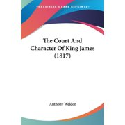 The Court and Character of King James (1817)