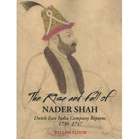 The Rise And Fall Of Nader Shah  Dutch East India Company Reports 1730 1747