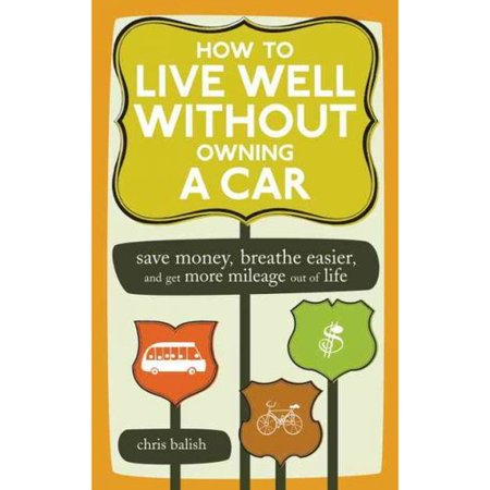 How To Live Well Without Owning A Car  Save Money  Breathe Easier  Get More Mileage Out Of Life