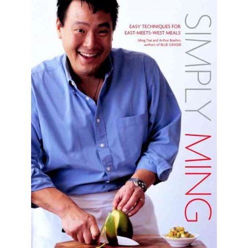 Simply Ming: Easy Techniques for East-Meets-West Meals