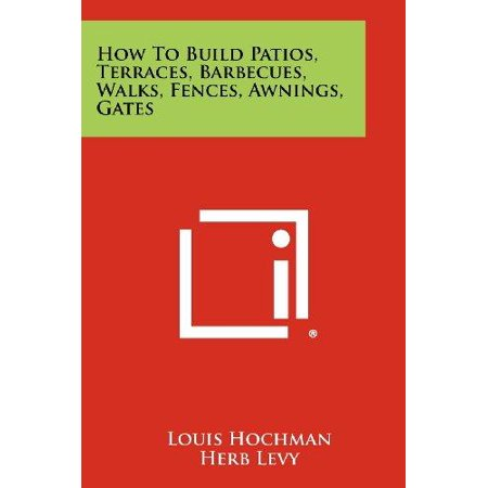 How To Build Patios  Terraces  Barbecues  Walks  Fences  Awnings  Gates