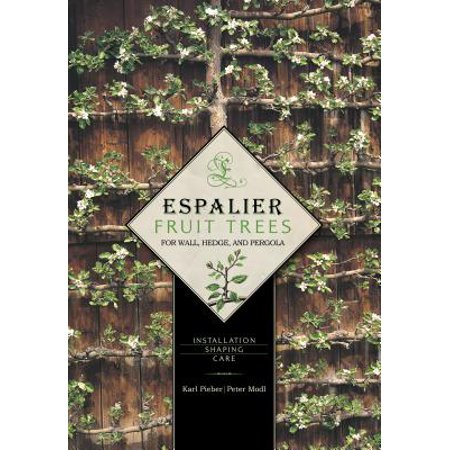 Espalier Fruit Trees for Wall, Hedge, and Pergola : Installation, Shaping,