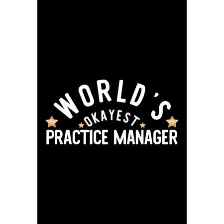 World's Okayest Practice Manager: Nice Notebook for Practice Manager - Funny Christmas Gift Idea for Practice Manager - Practice Manager Journal - 100 pages 6x9 inches (Paperback) ()
