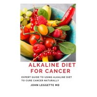 Alkaline Diet for Cancer : Expert to using alkaline diet to cure cancer naturally (Paperback)