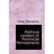Political Leaders of Provincial Pennsylvania