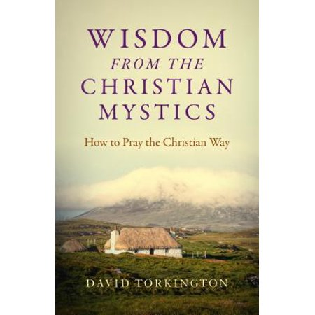Wisdom from the Christian Mystics: How to Pray the Christian
