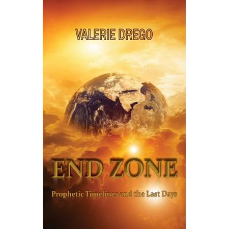 End Zone : Prophetic Timelines and the Last Days (Bible Time Line)
