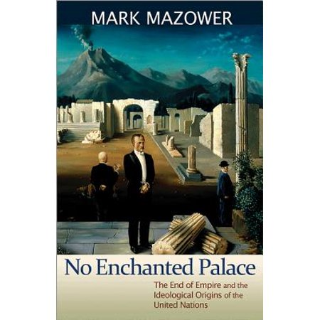 No Enchanted Palace : The End of Empire and the Ideological Origins of the United