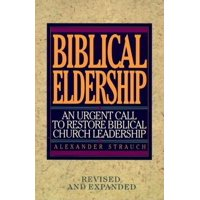Biblical Eldership: An Urgent Call to Restore Biblical Churc (REV and Expanded) (Paperback)