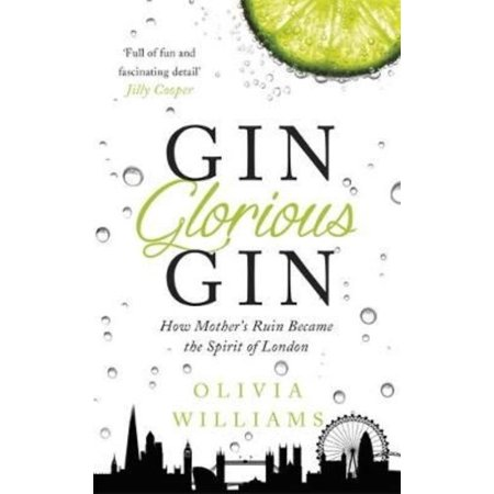 Gin Glorious Gin  How Mothers Ruin Became The Spirit Of London