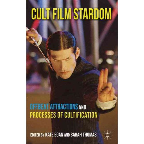 Cult Film Stardom: Offbeat Attractions and Processes of Cultification