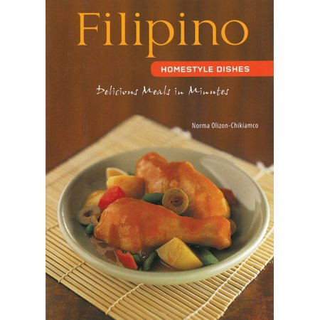 Filipino Homestyle Dishes : Delicious Meals in Minutes [Filipino Cookbook, Over 60