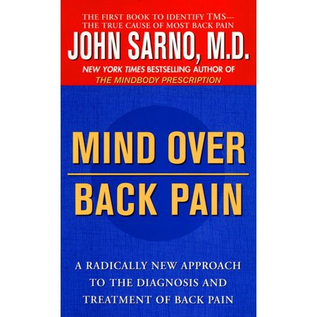 Mind Over Back Pain : A Radically New Approach to the Diagnosis and Treatment of Back
