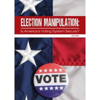 Election Manipulation: Is America's Voting System Secure? (Hardcover)